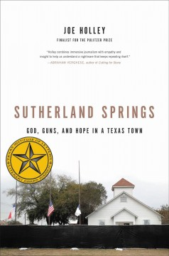 Sutherland Springs : god, guns, and hope in a texas town / Joe Holley. - Joe Holley.