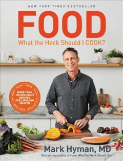 Food : what the heck should I cook? / Mark Hyman, MD.