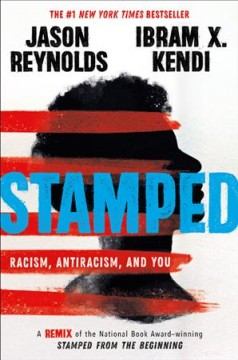Stamped : racism, antiracism, and you / Ibram X. Kendi and Jason Reynolds.