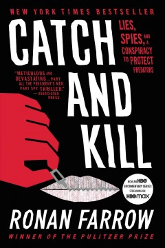 Catch and kill : lies, spies, and a conpiracy to protect predators / Ronan Farrow. - Ronan Farrow.