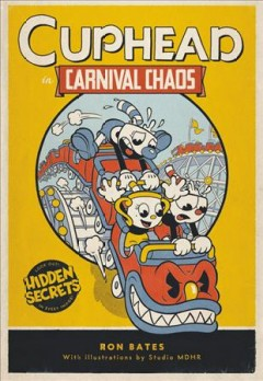 Cuphead in Carnival chaos /  by Ron Bates ; with illustrations by Studio MDHR's Lance Miller. - by Ron Bates ; with illustrations by Studio MDHR's Lance Miller.