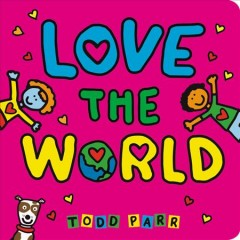 Love the world /  Todd Parr. - Todd Parr.
