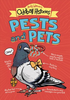 Andy Warner's oddball histories : pests and pets / by Andy Warner.