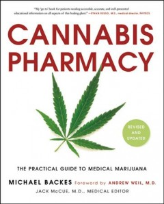 Cannabis pharmacy : the practical guide to medical marijuana / Michael Backes ; foreword by Andrew Weil, M.D. ; Jack McCue, M.D., medical editor.