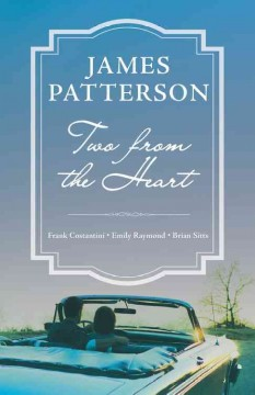 Two From The Heart / James Patterson and Frank Constantini, Emily Raymond and Brian Sitts