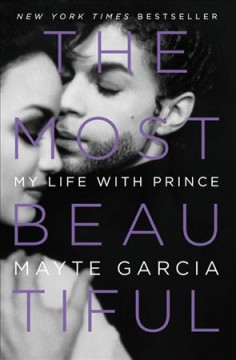The most beautiful : my life with Prince / Mayte Garcia.