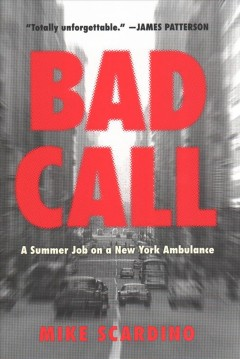 Bad call : a summer job on a New York ambulance / Mike Scardino.