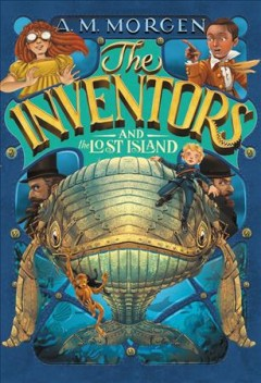 The inventors and the lost island /  A. M. Morgen ; map illustrations by Diana Sousa. - A. M. Morgen ; map illustrations by Diana Sousa.