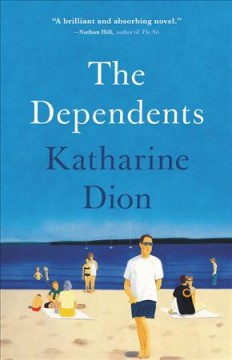 The dependents : a novel / Katharine Dion. - Katharine Dion.