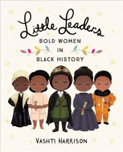 Little leaders : bold women in black history / Vashti Harrison. - Vashti Harrison.