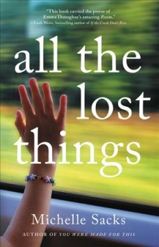 All the lost things : a novel / Michelle Sacks. - Michelle Sacks.