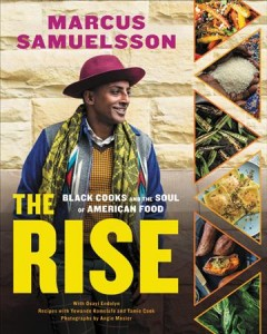 The rise : Black cooks and the soul of American food / Marcus Samuelsson with Osayi Endolyn ; recipes with Yewande Komolafe and Tamie Cook ; photographs by Angie Mosier.