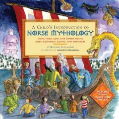 A child's introduction to Norse mythology : Odin, Thor, Loki, and other Viking gods, goddesses, giants, and monsters / by Heather Alexander ; illustrated by Meredith Hamilton. - by Heather Alexander ; illustrated by Meredith Hamilton.
