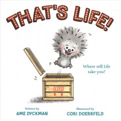 That's life! /  written by Ame Dyckman ; illustrated by Cori Doerrfeld. - written by Ame Dyckman ; illustrated by Cori Doerrfeld.