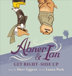 Abner & Ian get right-side up /  story by Dave Eggers ; illustrated by Laura Park.