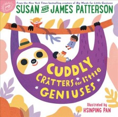 Cuddly critters for little geniuses /  Susan and James Patterson ; illustrated by Hsinping Pan. - Susan and James Patterson ; illustrated by Hsinping Pan.