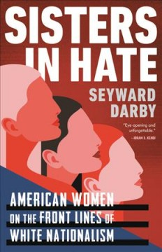 Sisters in hate : American women on the front lines of white nationalism / Seyward Darby. - Seyward Darby.