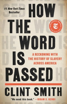 How the word is passed : a reckoning with the history of slavery across America / Clint Smith. - Clint Smith.