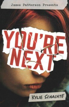 You're next /  Kylie Schachte ; foreward by James Patterson. - Kylie Schachte ; foreward by James Patterson.