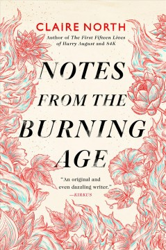 Notes from the burning age /  Claire North.