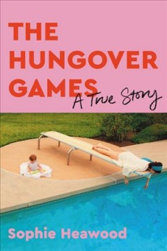 The Hungover Games : a true story / Sophie Heawood.