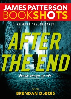 After the end : an Owen Taylor story / James Patterson with Brendan DuBois.