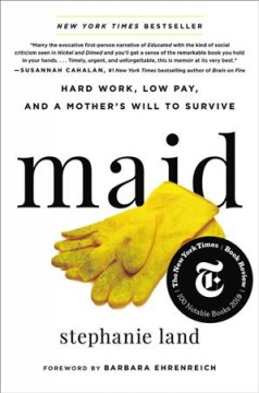 Maid : hard work, low pay, and a mother's will to survive / Stephanie Land ; foreword by Barbara Ehrenreich.