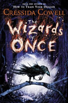 The wizards of once /  written and illustrated by Cressida Cowell.