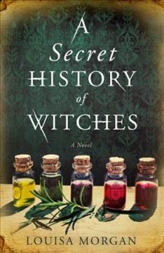 A secret history of witches /  Louisa Morgan.