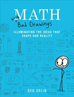 Math with bad drawings : illuminating the ideas that shape our reality / Ben Orlin.