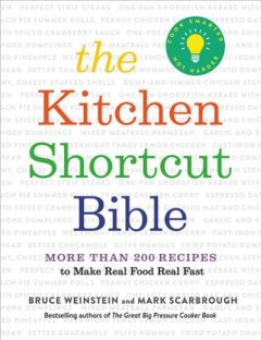 The kitchen shortcut bible : more than 200 recipes to make real food real fast / Bruce Weinstein and Mark Scarbrough ; photgraphs by Eric Medsker. - Bruce Weinstein and Mark Scarbrough ; photgraphs by Eric Medsker.