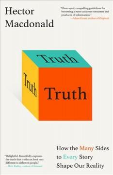 Truth : how the many sides to every story shape our reality / Hector Macdonald. - Hector Macdonald.