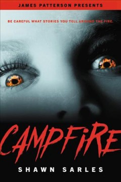Campfire /  Shawn Sarles ; foreword by James Patterson. - Shawn Sarles ; foreword by James Patterson.