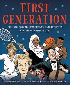 First generation : 36 trailblazing immigrants and refugees who make America great / by Sandra Neil Wallace & Rich Wallace ; illustrated by Agata Nowicka. - by Sandra Neil Wallace & Rich Wallace ; illustrated by Agata Nowicka.