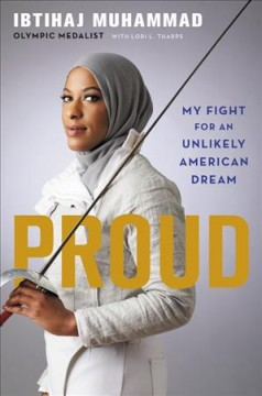 Proud : my fight for an unlikely American dream / Ibtihaj Muhammad with Lori L. Tharps. - Ibtihaj Muhammad with Lori L. Tharps.