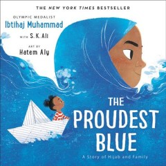 The proudest blue : a story of hijab and family / by Ibtihaj Muhammad with S. K. Ali ; illustrated by Hatem Aly.