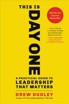 This is day one : a practical guide to leadership that matters / Drew Dudley. - Drew Dudley.