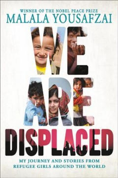 We are displaced : my journey and stories from refugee girls around the world / Malala Yousafzai. - Malala Yousafzai.