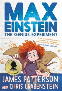 Max Einstein : the genius experiment / James Patterson and Chris Grabenstein ; illustrated by Beverly Johnson. - James Patterson and Chris Grabenstein ; illustrated by Beverly Johnson.