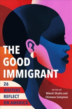 The good immigrant : 26 writers reflect on America / edited by Nikesh Shukla and Chimene Suleyman. - edited by Nikesh Shukla and Chimene Suleyman.