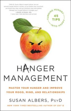 Hanger management : master your hunger and improve your mood, mind, and relationships / Susan Albers, PsyD.