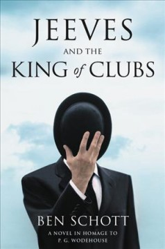 Jeeves and the king of clubs : a novel in homage to P.G. Wodehouse / Ben Schott. - Ben Schott.
