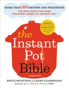 The Instant Pot bible : more than 350 recipes and strategies : the only book you need for every model of Instant Pot / Bruce Weinstein and Mark Scarbrough ; photographs by Eric Medsker. - Bruce Weinstein and Mark Scarbrough ; photographs by Eric Medsker.
