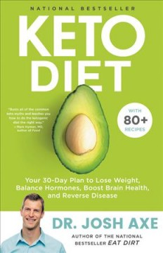 Keto diet : your 30-day plan to lose weight, balance hormones, boost brain health, and reverse disease / Dr. Josh Axe. - Dr. Josh Axe.