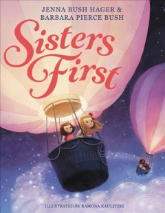 Sisters first /  Jenna Bush Hager & Barbara Pierce Bush ; illustrated by Ramona Kaulitzki. - Jenna Bush Hager & Barbara Pierce Bush ; illustrated by Ramona Kaulitzki.