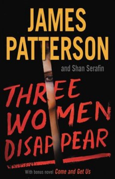Three women disappear : with a bonus novel: Come and get us / James Patterson and Shan Serafin. - James Patterson and Shan Serafin.