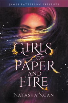 Girls of paper and fire /  Natasha Ngan ; foreword by James Patterson. - Natasha Ngan ; foreword by James Patterson.