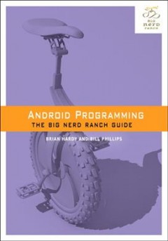 Android programming : the Big Nerd Ranch guide / Bill Phillips & Brian Hardy.