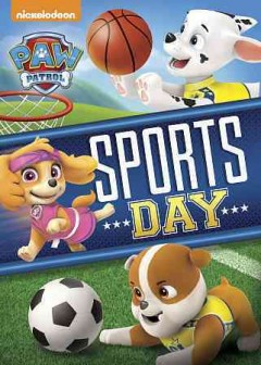 Paw patrol : Sports day! / Nickelodeon ; Viacom International. - Nickelodeon ; Viacom International.