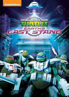 Teenage mutant ninja turtles : Earth's last stand.
